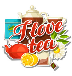 i love tea background with tea and accessories vector image