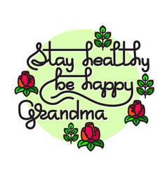 Grandma stay healthy be happy greetin vector