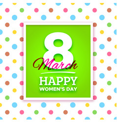 March 8 happy womens day greeting card vector