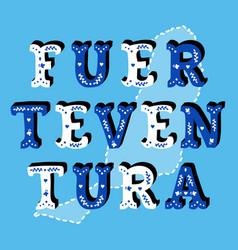 fuerteventura decorative ornate text with island vector image