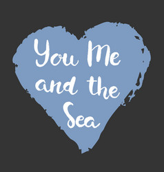 hand drawn lettering card - you me and the sea vector image