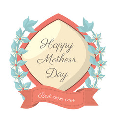 Happy mothers day-best mom ever card vector
