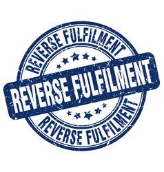 Reverse fulfilment blue grunge stamp vector