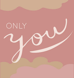 typedesign only you vector image vector image