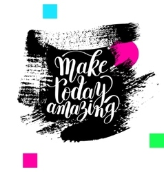 Make today amazing black ink handwritten lettering vector