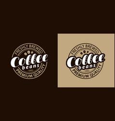 Coffee stamp or emblem freshly brewed beans vector