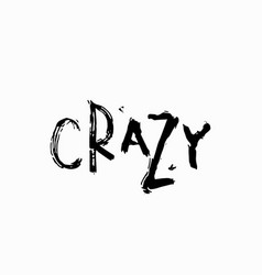 Crazy shirt print quote lettering vector