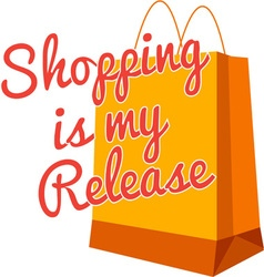Shopping Is My Release vector image vector image