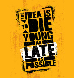 The idea is to die young as late as possible vector