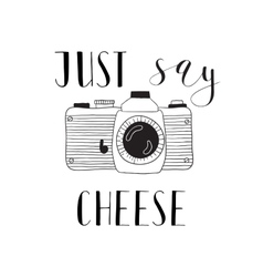 Photo camera with lettering - Just say cheese vector image