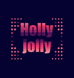 Holly jolly in 80s retro style text in the vector