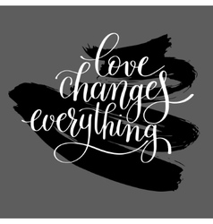 love changes everything handwritten lettering vector image vector image