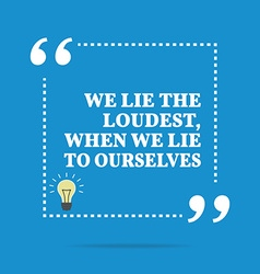 Inspirational motivational quote we lie the vector