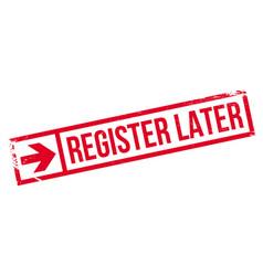 Register later rubber stamp vector