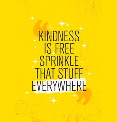 Kindness is free sprinkle that stuff everywhere vector