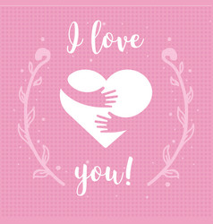 I love you heart and hands with text lettering vector