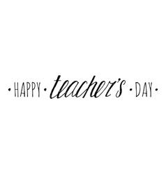 Happy Teachers day handwriting grunge inscription vector image