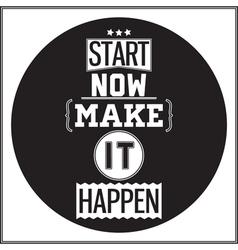 Typographic poster design start now make it happen vector