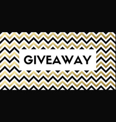 Giveaway banner with chevron pattern vector