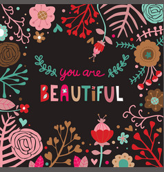 hand drawn you are beautiful floral dark backgroun vector image