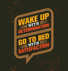 wake up with determination go to bed with vector image