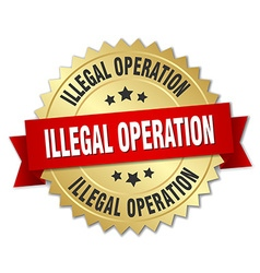 illegal operation 3d gold badge with red ribbon vector image