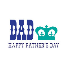 happy fathers day with crown vector image vector image