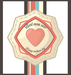 Best mom ever happy mother day vintage style card vector