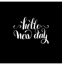 Hello new day inspiration typography motivational vector