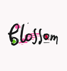 Blossom shirt quote lettering vector