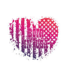 Born in usa heart with american flag patriotic vector