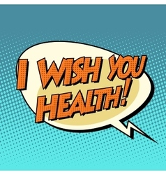 I wish you health dynamic bubble retro comic book vector