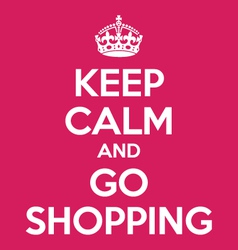 keep calm and go shopping poster quote vector image
