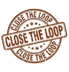 Close the loop brown grunge stamp vector