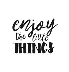 enjoy the little things - inspirational quote vector image vector image