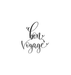 bon voyage - hand lettering positive quote to vector image