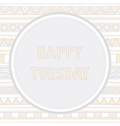 Happy Tuesday background1 vector image vector image