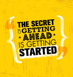 the secret of getting ahead is getting started vector image vector image