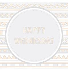 Happy Wednesday background1 vector image vector image