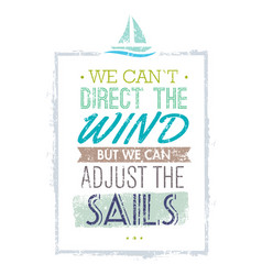 we can not direct the wind but we can adjust vector image