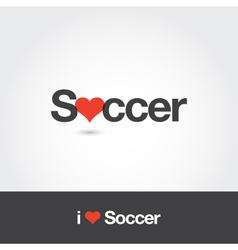 I love soccer vector