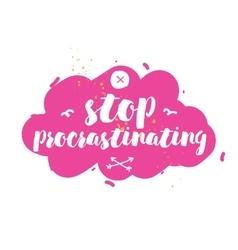 Stop procrastinating inspirational quote hand vector