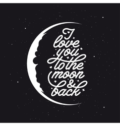 I love you to the moon and back Romantic handmade vector image