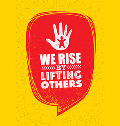 we rise by lifting others charity non profit vector image