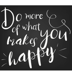 Do more of what makes you happy template for vector
