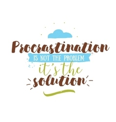 Funny inspirational quote about procrastination vector