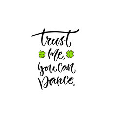 Trust me you can dance inspirational calligraphy vector