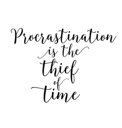 Procrastination is the thief of time vector