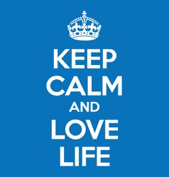 Keep calm and love life poster quote vector