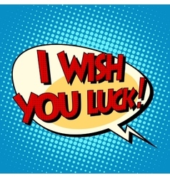 I wish you luck dynamic bubble retro comic book vector